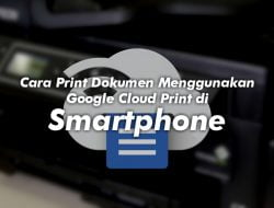 Cara Print Dokumen Menggunakan Google Cloud Print di Smartphone dan Komputer