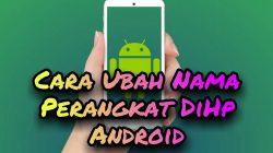 Cara Ubah Nama Perangkat DiHp Android