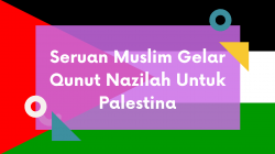 Seruan Muslim Gelar Qunut Nazilah Untuk Palestina